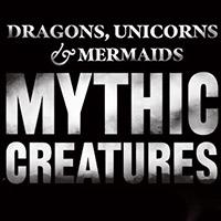 DRAGONS, UNICORNS & MERMAIDS: MYTHIC CREATURES OPENING SOON AT COSI